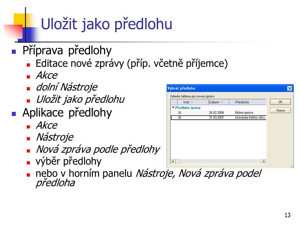 13 Uložit jako předlohu Příprava předlohy Editace nové zprávy (příp. včetně příjemce) Akce dolní Nástroje Uložit jako předlohu Aplikace předlohy Akce