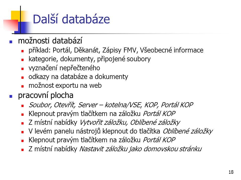 18 Další databáze možnosti databází příklad: Portál, Děkanát, Zápisy FMV, Všeobecné informace kategorie, dokumenty, připojené soubory vyznačení nepřeč