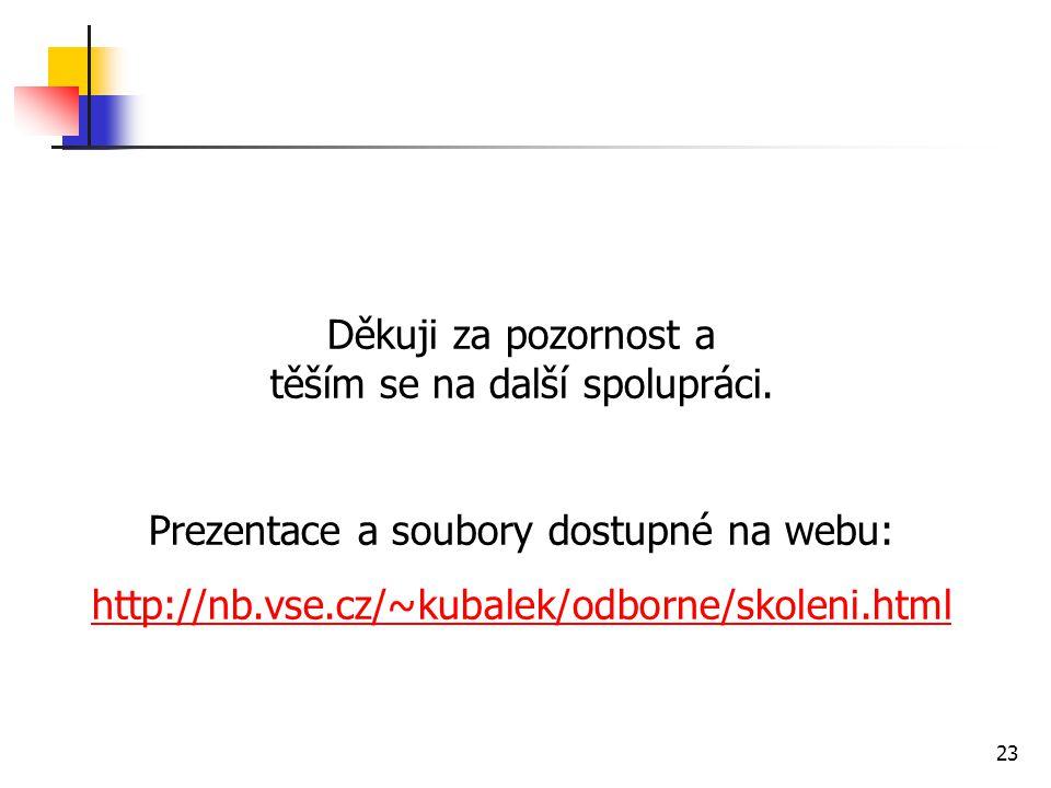 23 Děkuji za pozornost a těším se na další spolupráci. Prezentace a soubory dostupné na webu: http://nb.vse.cz/~kubalek/odborne/skoleni.html Rozloučen