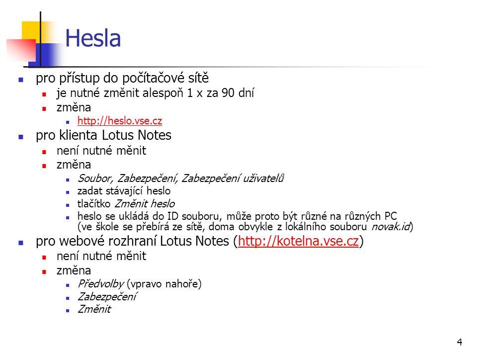 4 Hesla pro přístup do počítačové sítě je nutné změnit alespoň 1 x za 90 dní změna http://heslo.vse.cz pro klienta Lotus Notes není nutné měnit změna