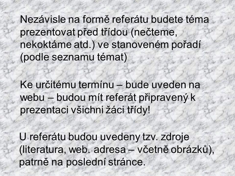 Nezávisle na formě referátu budete téma prezentovat před třídou (nečteme, nekoktáme atd.) ve stanoveném pořadí (podle seznamu témat) U referátu budou uvedeny tzv.