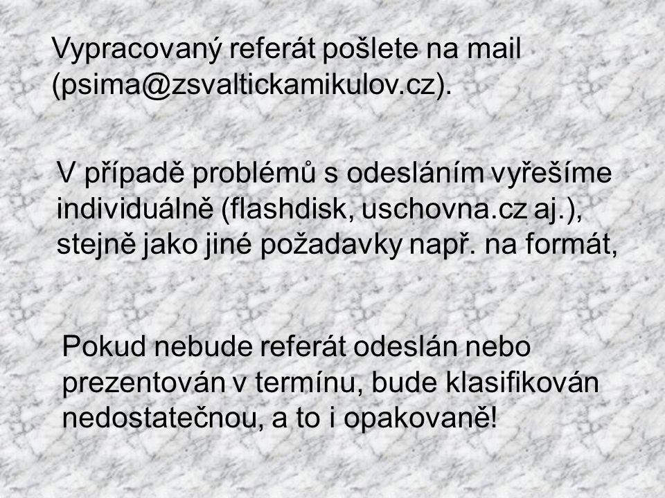 Vypracovaný referát pošlete na mail (psima@zsvaltickamikulov.cz).