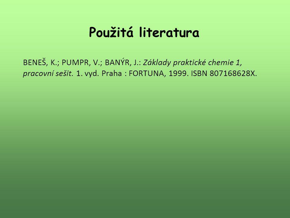 Použitá literatura BENEŠ, K.; PUMPR, V.; BANÝR, J.: Základy praktické chemie 1, pracovní sešit.