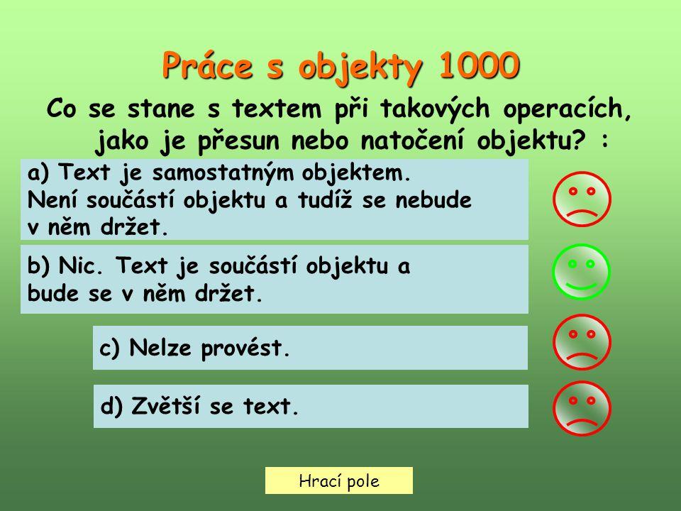 Hrací pole Práce s objekty 1000 Co se stane s textem při takových operacích, jako je přesun nebo natočení objektu.