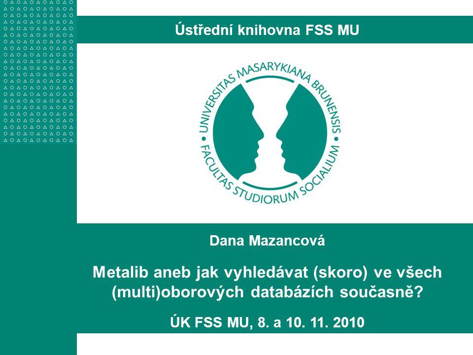 Dana Mazancová Metalib aneb jak vyhledávat (skoro) ve všech (multi)oborových databázích současně.