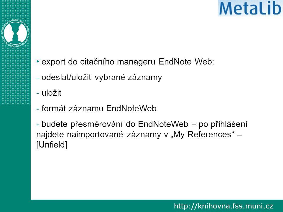 """http://knihovna.fss.muni.cz export do citačního manageru EndNote Web: - odeslat/uložit vybrané záznamy - uložit - formát záznamu EndNoteWeb - budete přesměrování do EndNoteWeb – po přihlášení najdete naimportované záznamy v """"My References – [Unfield]"""