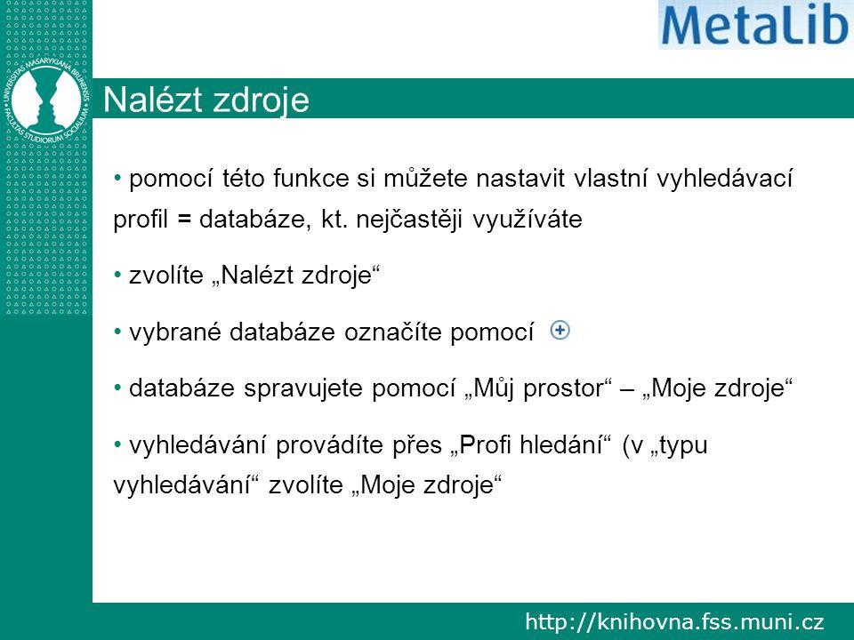 http://knihovna.fss.muni.cz Nalézt zdroje pomocí této funkce si můžete nastavit vlastní vyhledávací profil = databáze, kt.