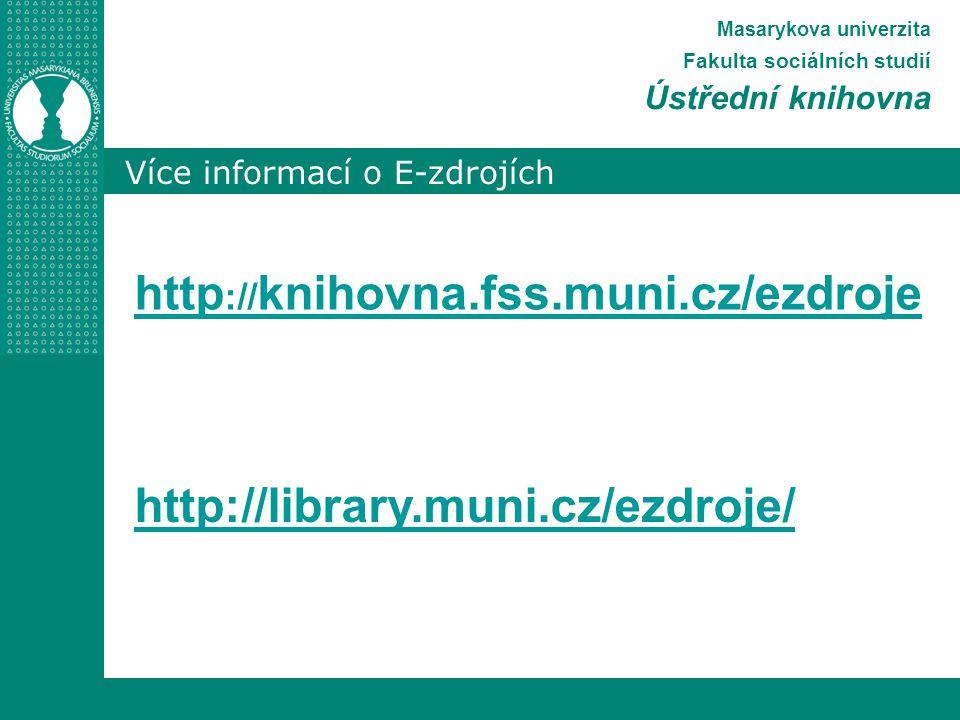 Více informací o E-zdrojích Masarykova univerzita Fakulta sociálních studií Ústřední knihovna http :// knihovna.fss.muni.cz/ezdroje http://library.muni.cz/ezdroje/