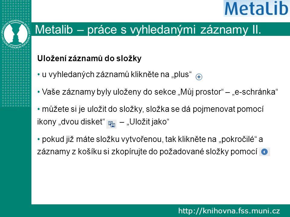 http://knihovna.fss.muni.cz Metalib – práce s vyhledanými záznamy II.