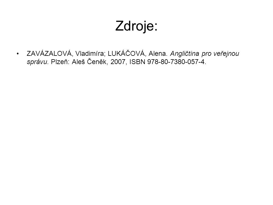 Zdroje: ZAVÁZALOVÁ, Vladimíra; LUKÁČOVÁ, Alena. Angličtina pro veřejnou správu. Plzeň: Aleš Čeněk, 2007, ISBN 978-80-7380-057-4.