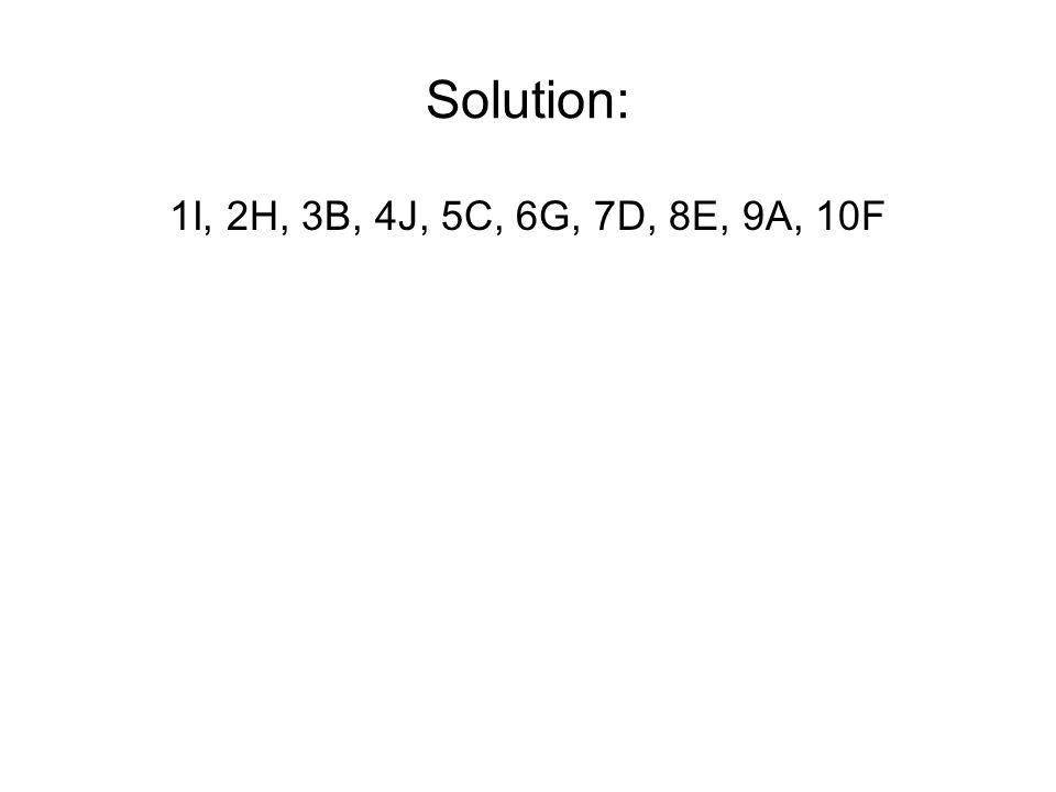 Solution: 1I, 2H, 3B, 4J, 5C, 6G, 7D, 8E, 9A, 10F