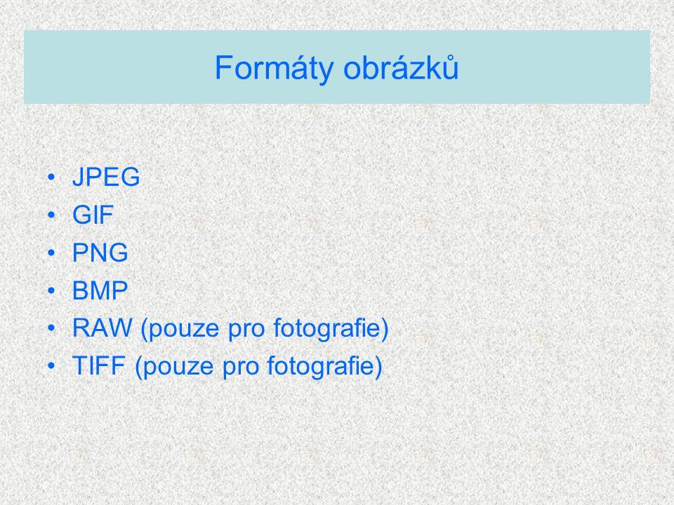 JPEG GIF PNG BMP RAW (pouze pro fotografie) TIFF (pouze pro fotografie) Formáty obrázků