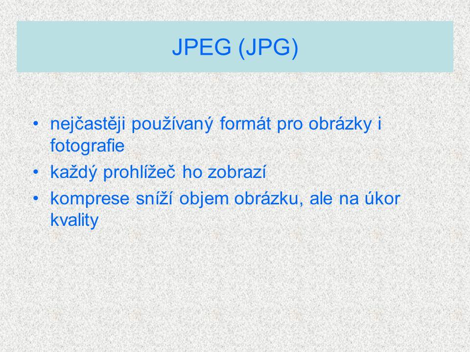 nejčastěji používaný formát pro obrázky i fotografie každý prohlížeč ho zobrazí komprese sníží objem obrázku, ale na úkor kvality JPEG (JPG)