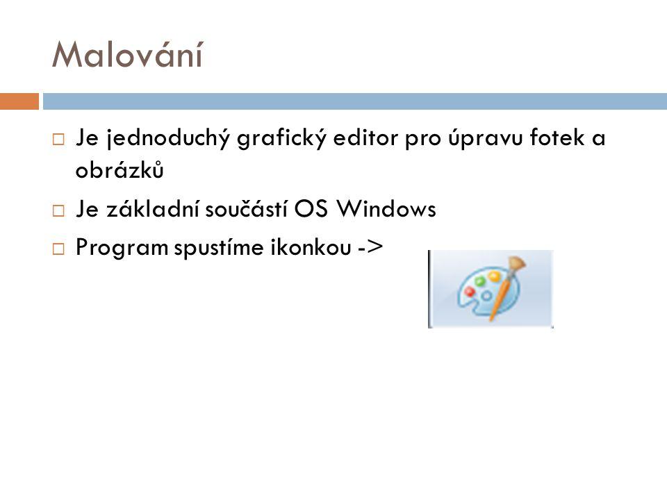 Malování  Je jednoduchý grafický editor pro úpravu fotek a obrázků  Je základní součástí OS Windows  Program spustíme ikonkou ->