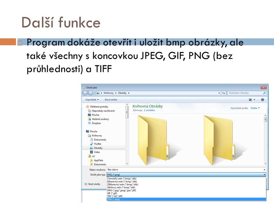Další funkce  Program dokáže otevřít i uložit bmp obrázky, ale také všechny s koncovkou JPEG, GIF, PNG (bez průhlednosti) a TIFF