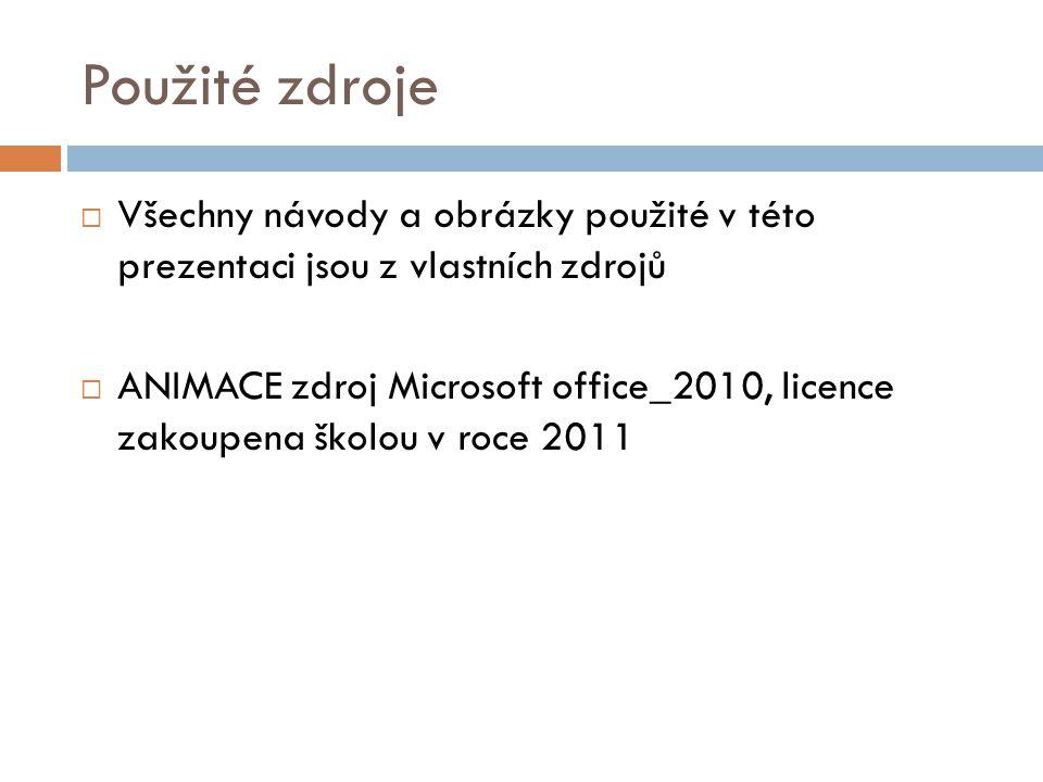 Použité zdroje  Všechny návody a obrázky použité v této prezentaci jsou z vlastních zdrojů  ANIMACE zdroj Microsoft office_2010, licence zakoupena školou v roce 2011