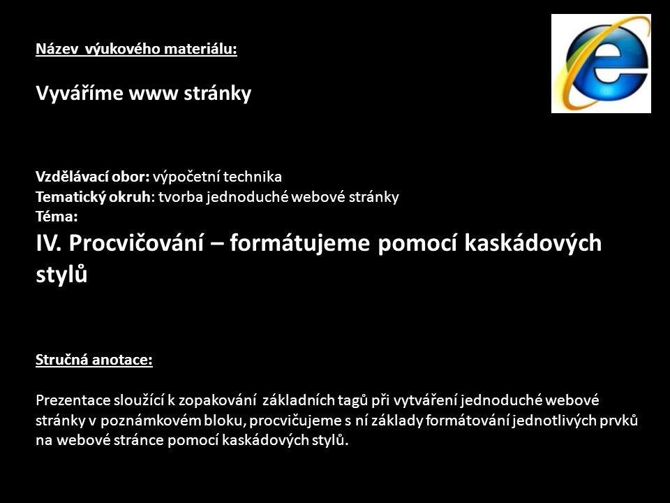 Název výukového materiálu: Vyváříme www stránky Vzdělávací obor: výpočetní technika Tematický okruh: tvorba jednoduché webové stránky Téma: IV.