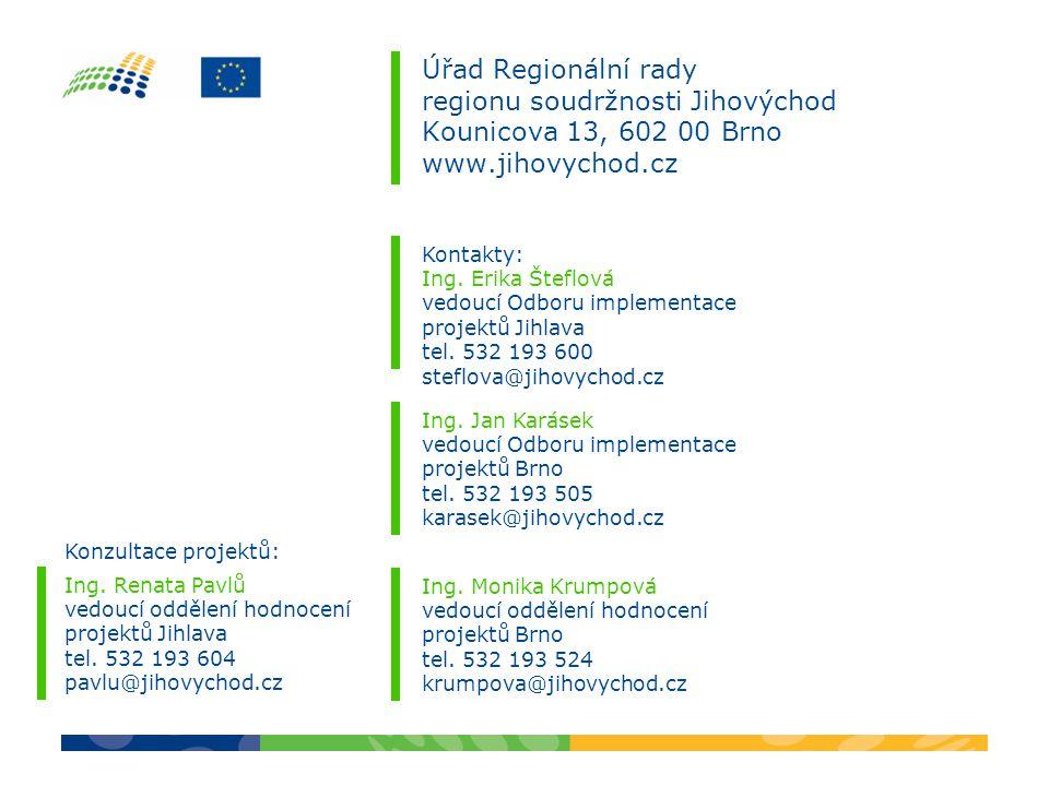Úřad Regionální rady regionu soudržnosti Jihovýchod Kounicova 13, 602 00 Brno www.jihovychod.cz Kontakty: Ing. Erika Šteflová vedoucí Odboru implement