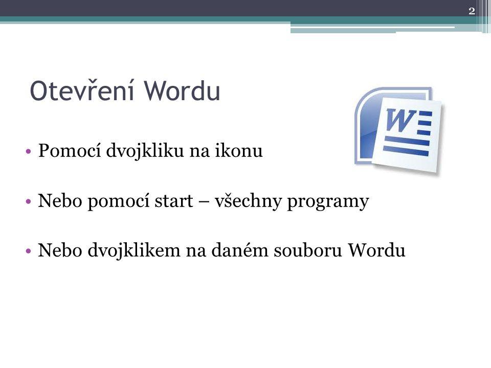 Otevření Wordu Pomocí dvojkliku na ikonu Nebo pomocí start – všechny programy Nebo dvojklikem na daném souboru Wordu 2