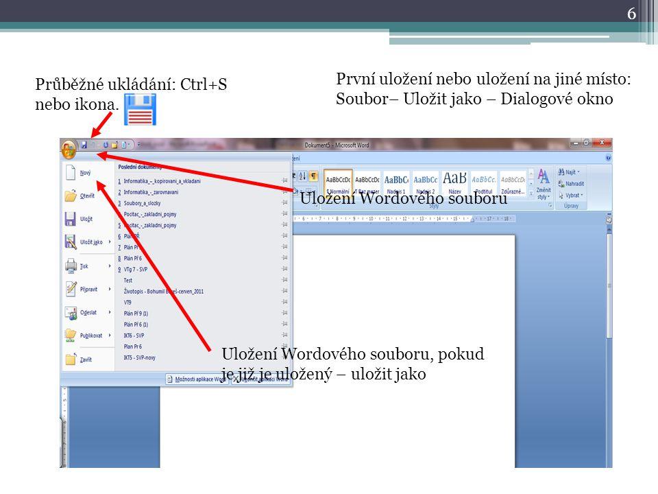 6 Uložení Wordového souboru Uložení Wordového souboru, pokud je již je uložený – uložit jako První uložení nebo uložení na jiné místo: Soubor– Uložit
