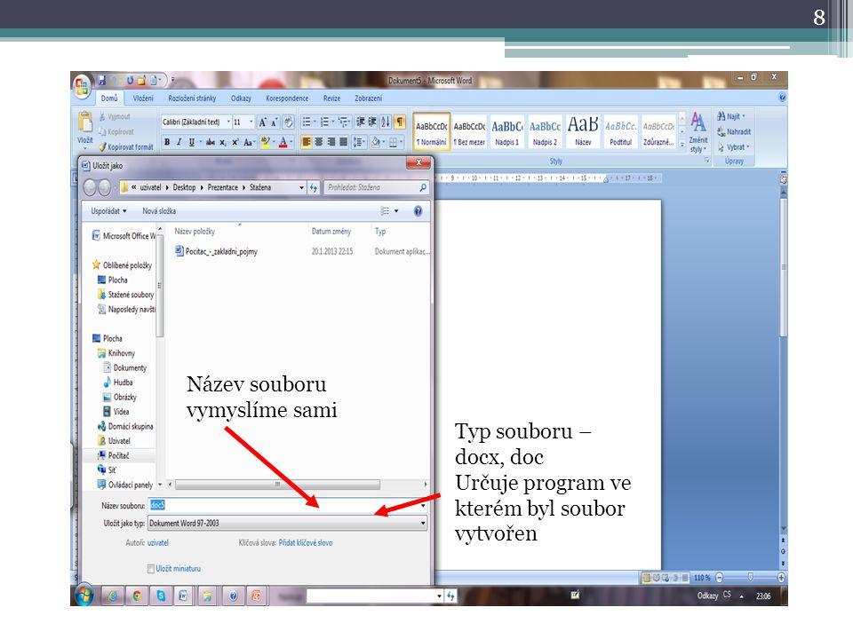 8 Název souboru vymyslíme sami Typ souboru – docx, doc Určuje program ve kterém byl soubor vytvořen