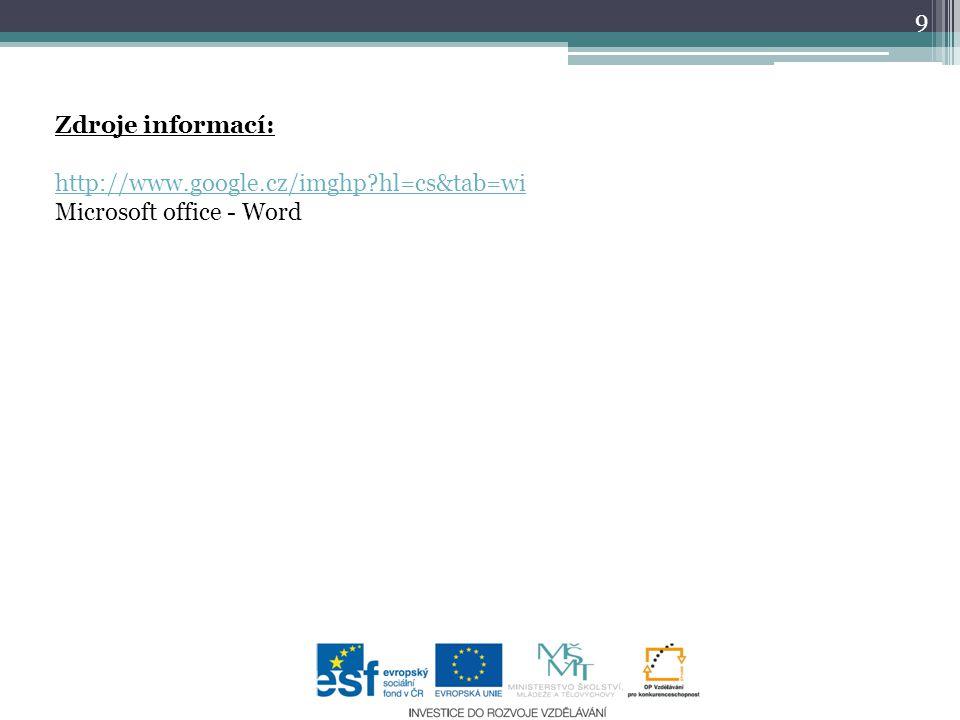 9 Zdroje informací: http://www.google.cz/imghp?hl=cs&tab=wi Microsoft office - Word