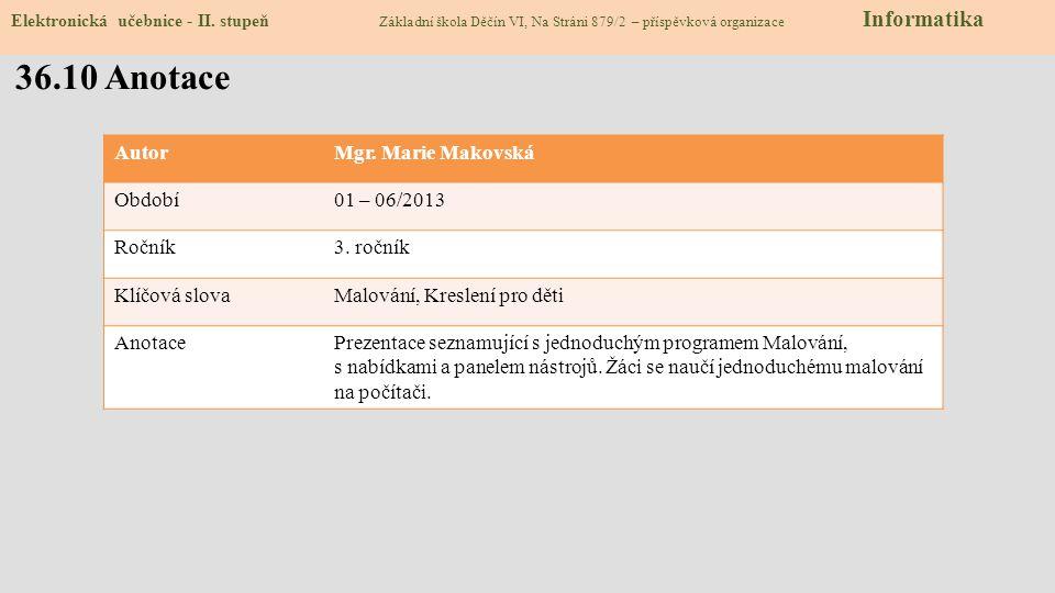 36.10 Anotace AutorMgr.Marie Makovská Období01 – 06/2013 Ročník3.