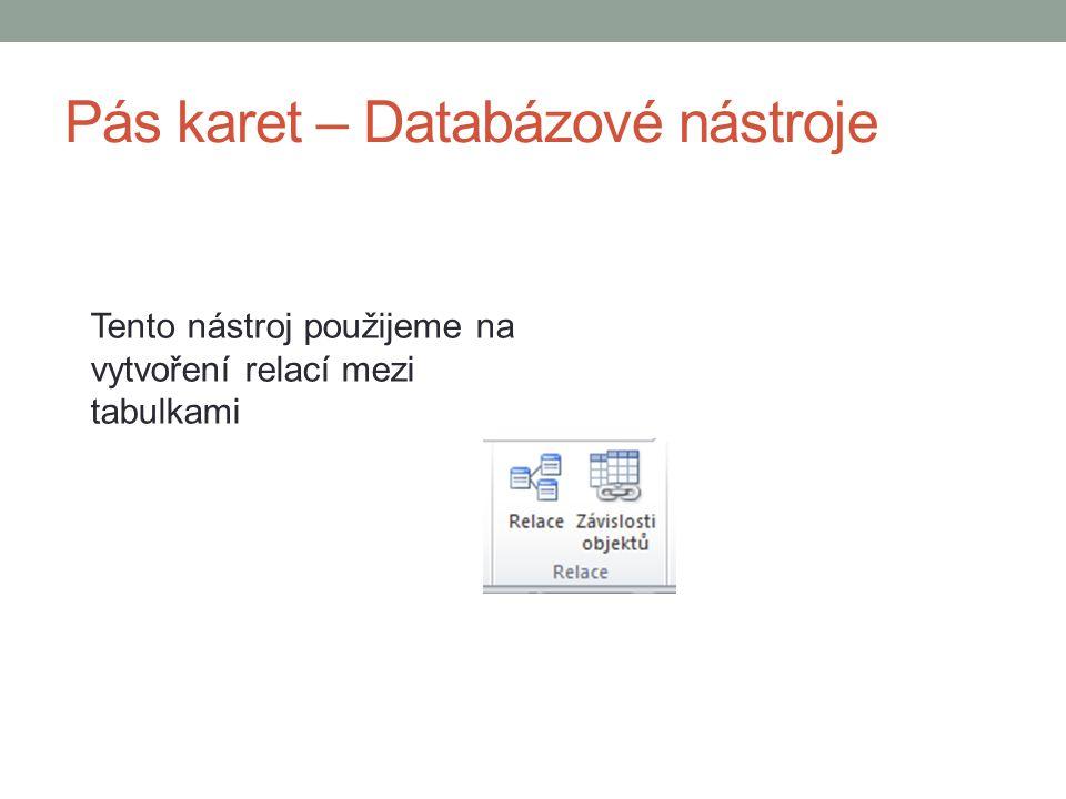 Pás karet – Databázové nástroje Tento nástroj použijeme na vytvoření relací mezi tabulkami