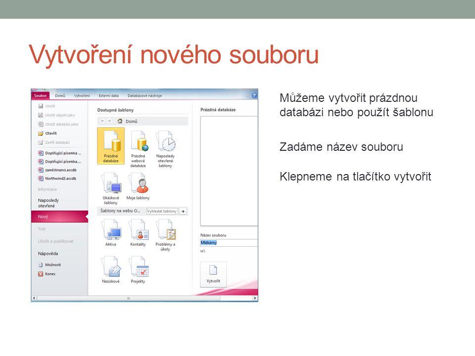 Vytvoření nového souboru Můžeme vytvořit prázdnou databázi nebo použít šablonu Zadáme název souboru Klepneme na tlačítko vytvořit