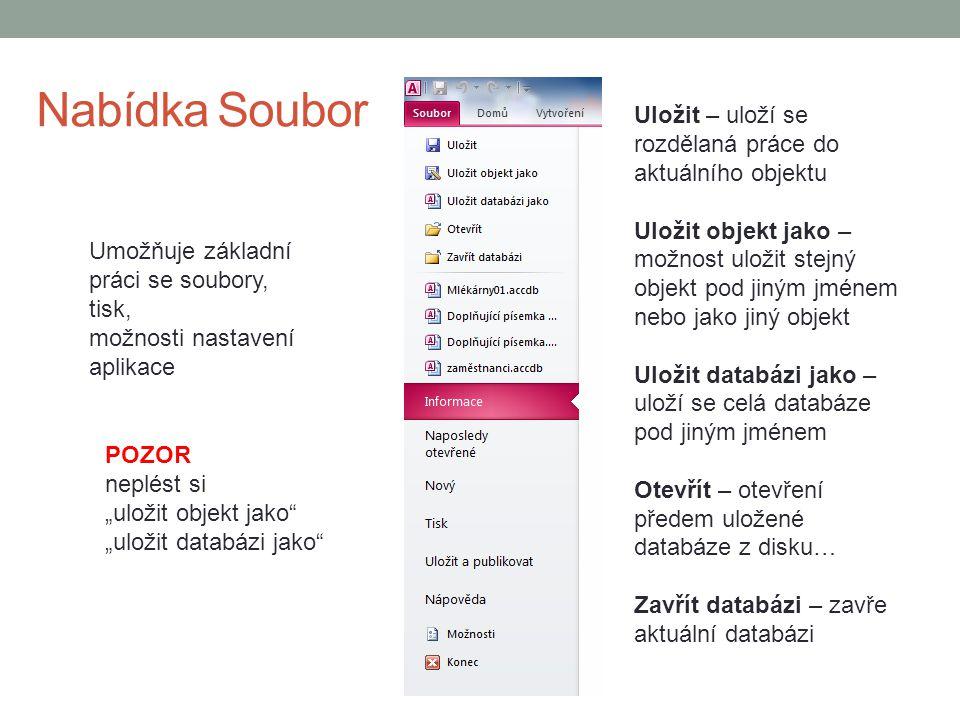 """Nabídka Soubor Umožňuje základní práci se soubory, tisk, možnosti nastavení aplikace POZOR neplést si """"uložit objekt jako """"uložit databázi jako Uložit – uloží se rozdělaná práce do aktuálního objektu Uložit objekt jako – možnost uložit stejný objekt pod jiným jménem nebo jako jiný objekt Uložit databázi jako – uloží se celá databáze pod jiným jménem Otevřít – otevření předem uložené databáze z disku… Zavřít databázi – zavře aktuální databázi"""