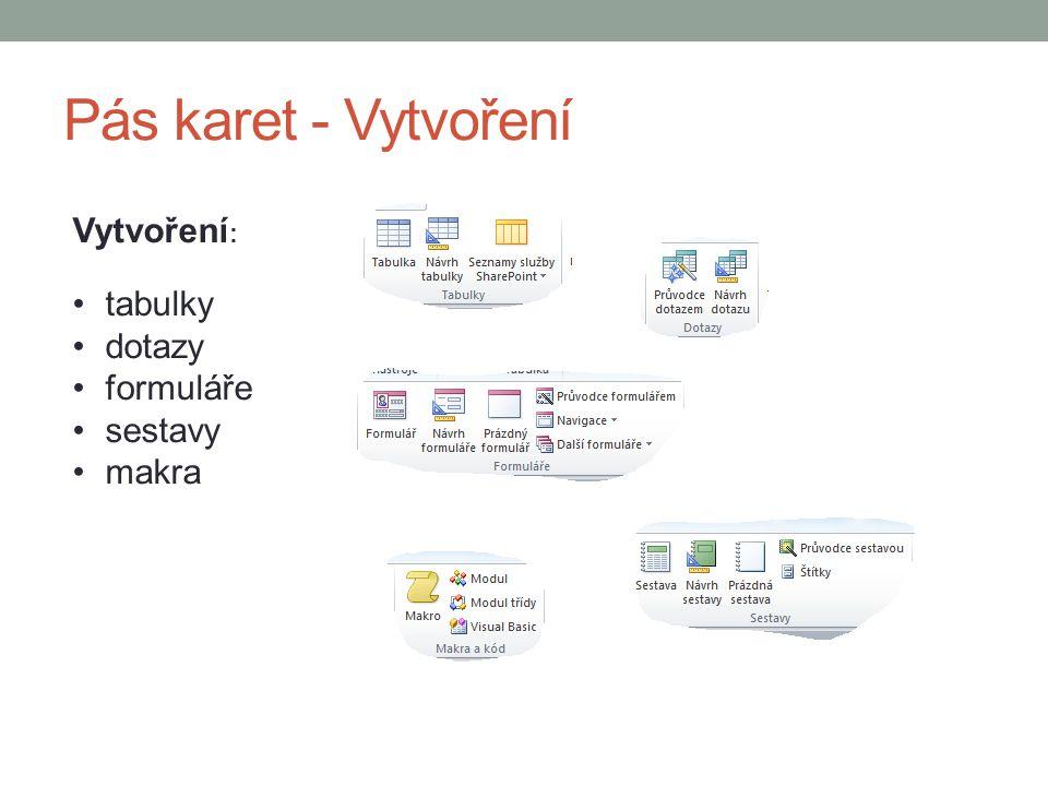 Pás karet - Vytvoření Vytvoření : tabulky dotazy formuláře sestavy makra