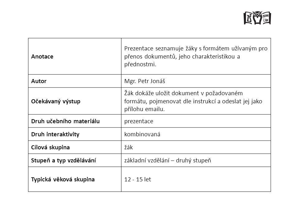 Anotace Prezentace seznamuje žáky s formátem užívaným pro přenos dokumentů, jeho charakteristikou a přednostmi.