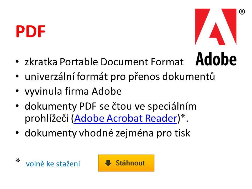 PDF zkratka Portable Document Format univerzální formát pro přenos dokumentů vyvinula firma Adobe dokumenty PDF se čtou ve speciálním prohlížeči (Adobe Acrobat Reader) *.Adobe Acrobat Reader dokumenty vhodné zejména pro tisk * volně ke stažení