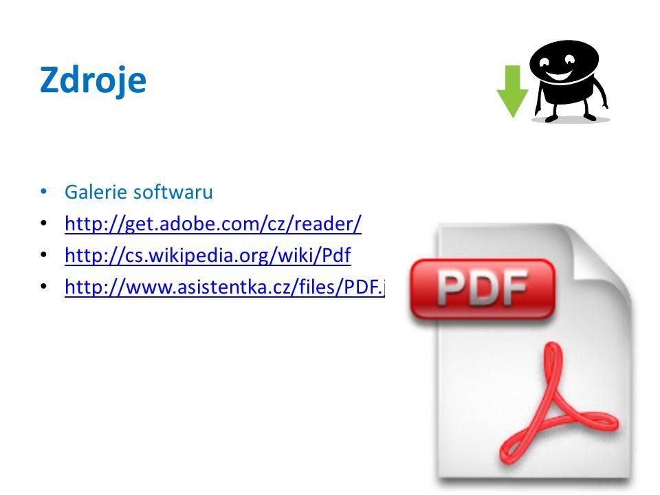 Zdroje Galerie softwaru http://get.adobe.com/cz/reader/ http://cs.wikipedia.org/wiki/Pdf http://www.asistentka.cz/files/PDF.jpg
