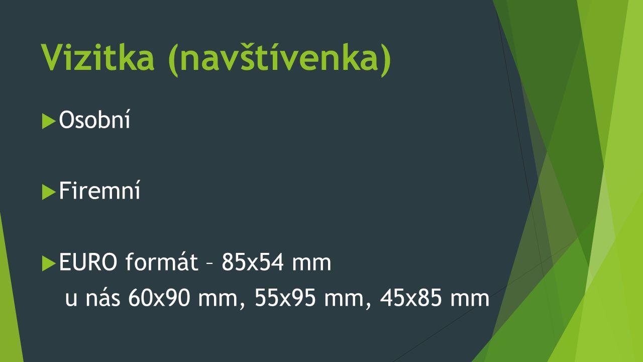 Vizitka (navštívenka)  Osobní  Firemní  EURO formát – 85x54 mm u nás 60x90 mm, 55x95 mm, 45x85 mm