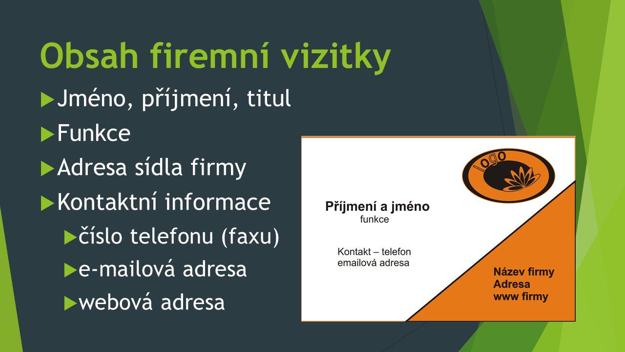 Obsah firemní vizitky  Jméno, příjmení, titul  Funkce  Adresa sídla firmy  Kontaktní informace  číslo telefonu (faxu)  e-mailová adresa  webová