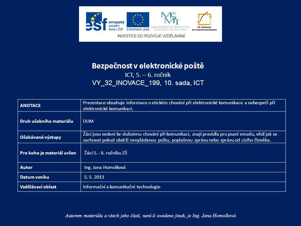 ANOTACE Prezentace obsahuje informace o etickém chování při elektronické komunikace a nebezpečí při elektronické komunikaci.