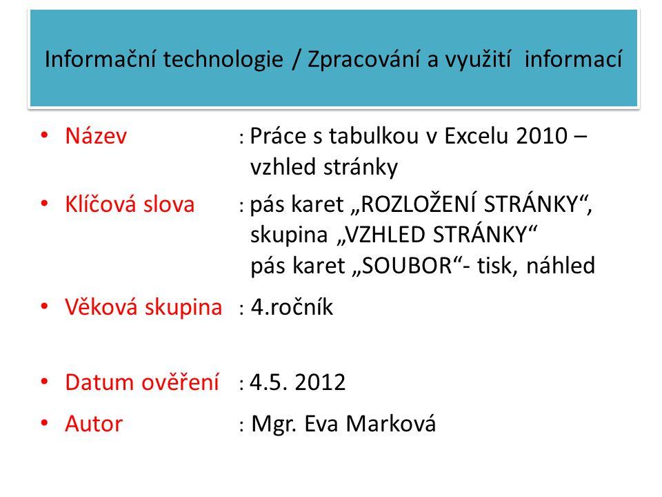 """Informační technologie / Zpracování a využití informací Název : Práce s tabulkou v Excelu 2010 – vzhled stránky Klíčová slova : pás karet """"ROZLOŽENÍ S"""