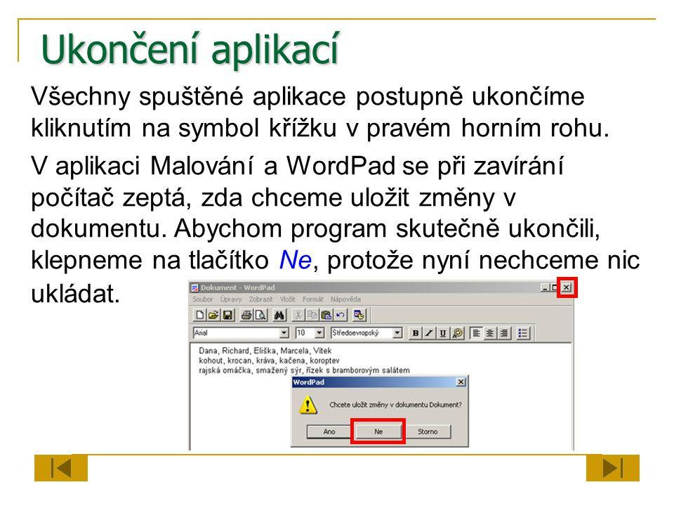 Ukončení aplikací Všechny spuštěné aplikace postupně ukončíme kliknutím na symbol křížku v pravém horním rohu.