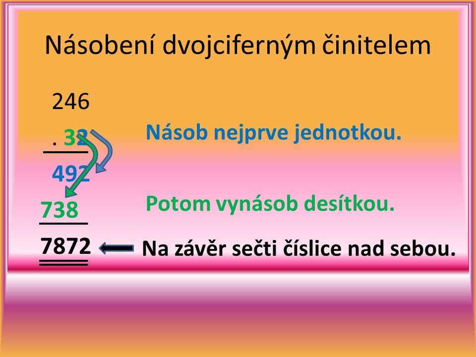 Násobení dvojciferným činitelem 246. 32 492 738 7872 Násob nejprve jednotkou. Potom vynásob desítkou. Na závěr sečti číslice nad sebou.