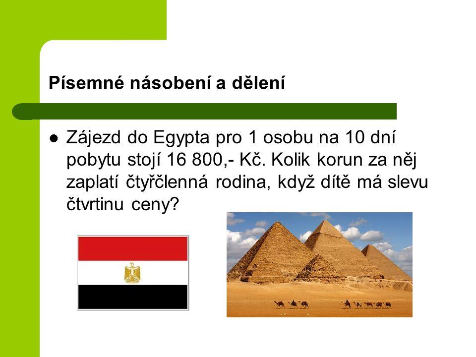 Písemné násobení a dělení Zájezd do Egypta pro 1 osobu na 10 dní pobytu stojí 16 800,- Kč. Kolik korun za něj zaplatí čtyřčlenná rodina, když dítě má