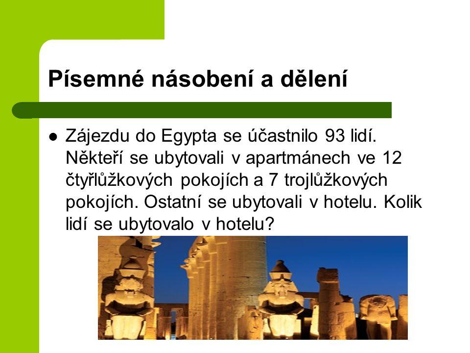 Písemné násobení a dělení Zájezdu do Egypta se účastnilo 93 lidí. Někteří se ubytovali v apartmánech ve 12 čtyřlůžkových pokojích a 7 trojlůžkových po