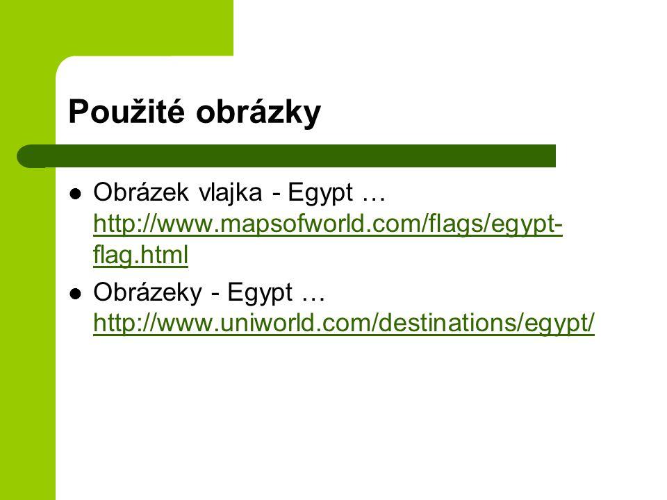 Použité obrázky Obrázek vlajka - Egypt … http://www.mapsofworld.com/flags/egypt- flag.html http://www.mapsofworld.com/flags/egypt- flag.html Obrázeky