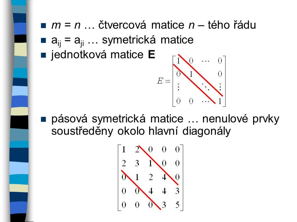 m = n … čtvercová matice n – tého řádu pásová symetrická matice … nenulové prvky soustředěny okolo hlavní diagonály a ij = a ji … symetrická matice je