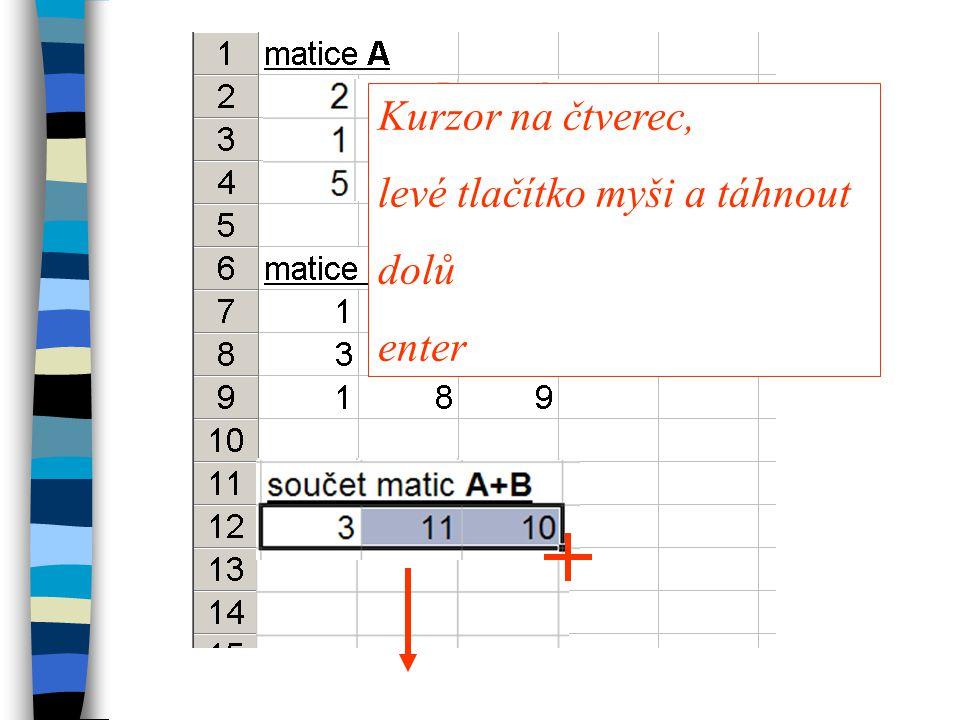 Odkaz na matici (zobrazení) označení oblasti, kde se matice zobrazí znaménko = označení zdrojové oblasti ctrl+shift+enter NEZAMEŇOVAT S KOPÍROVÁNÍM U odkazu zůstávají data propojena