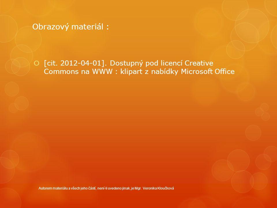 Obrazový materiál :  [cit. 2012-04-01]. Dostupný pod licencí Creative Commons na WWW : klipart z nabídky Microsoft Office Autorem materiálu a všech j