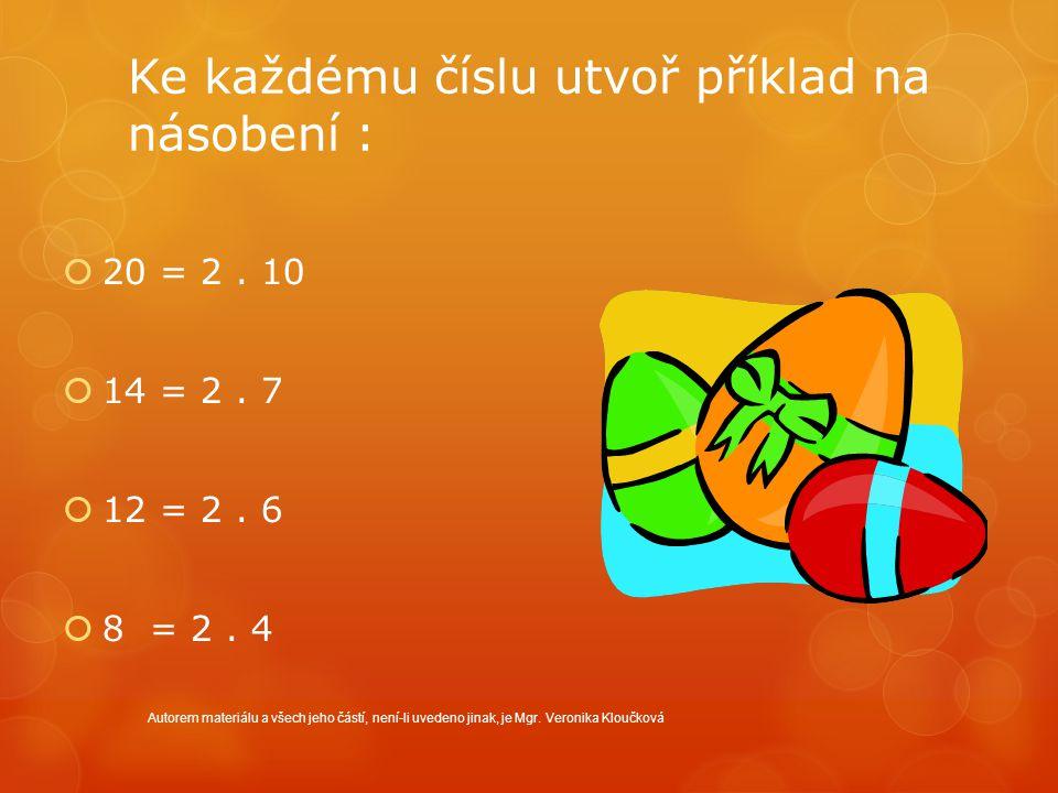 Ke každému číslu utvoř příklad na násobení :  20 = 2. 10  14 = 2. 7  12 = 2. 6  8 = 2. 4 Autorem materiálu a všech jeho částí, není-li uvedeno jin