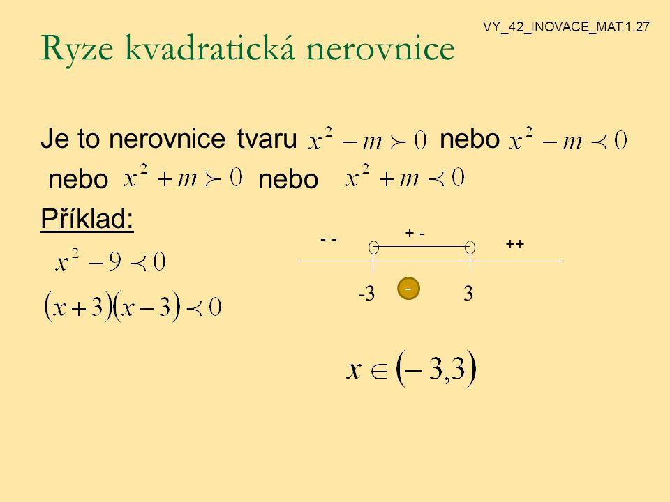 Ryze kvadratická nerovnice Je to nerovnice tvaru nebo nebo nebo Příklad: -33 ++ - + - - VY_42_INOVACE_MAT.1.27