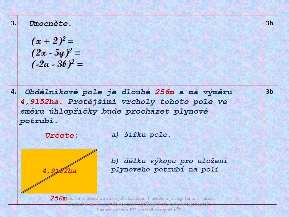 Obdélníkové pole je dlouhé 256m a má výměru 4,9152ha.
