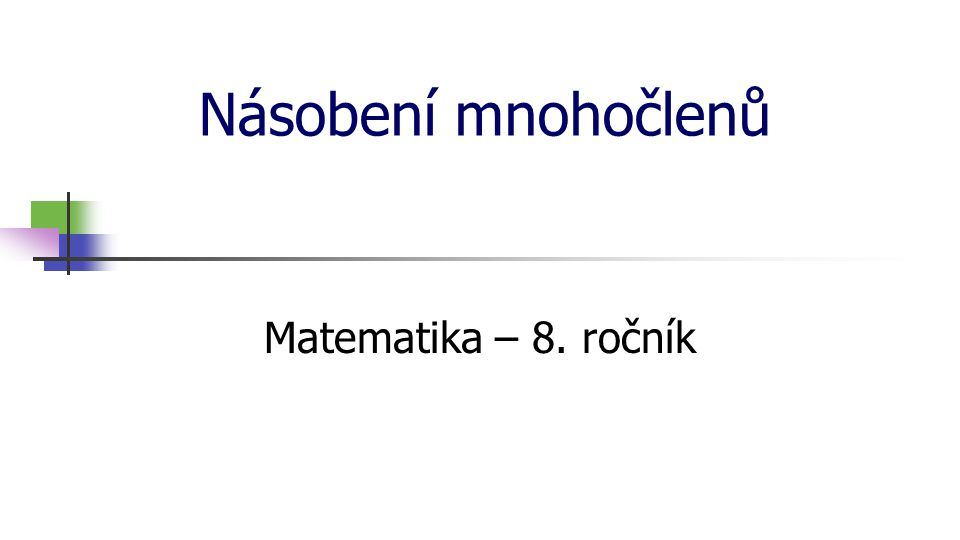 Násobení mnohočlenů Matematika – 8. ročník